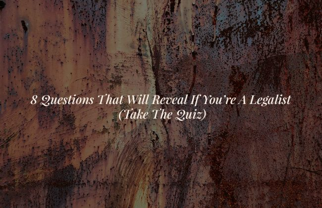 8 Questions That Will Reveal If You're A Legalist (Take The Quiz)